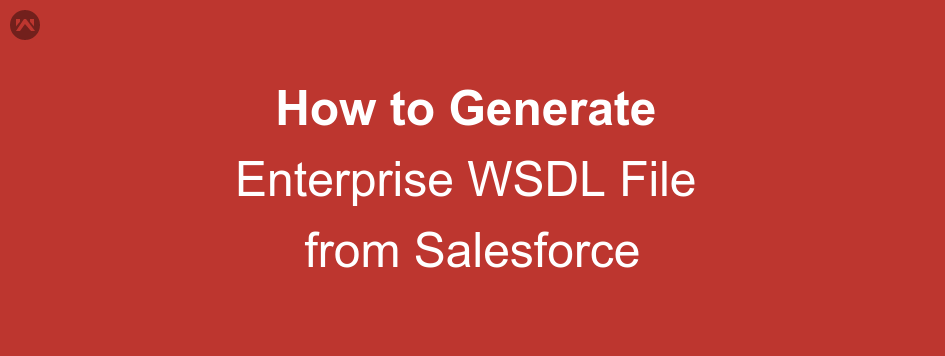 How to Generate Enterprise WSDL File from Salesforce
